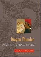 Dragon thunder : my life with Chögyam Trungpa /